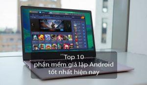 Top 10 phần mềm giả lập android trên mac nổi bật hiện nay