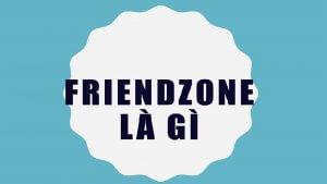Friendzone là gì? Cách nhận biết bạn đang friendzone với một ai đó