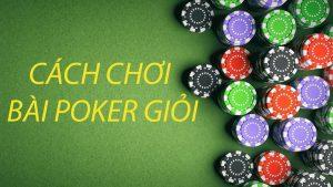 Hướng dẫn cách chơi bài Poker giỏi nhất